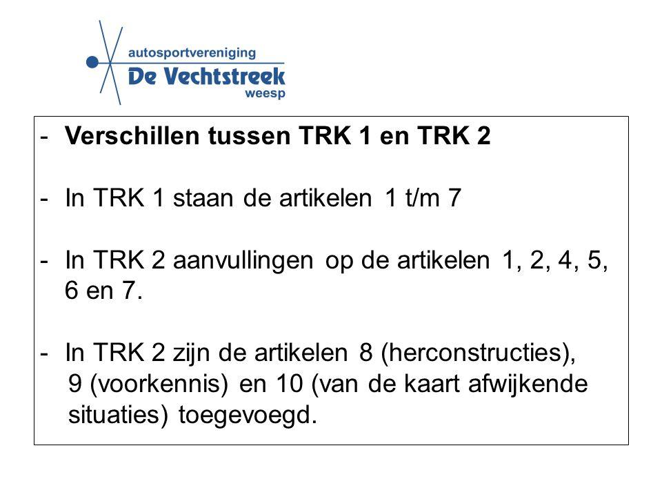 -Verschillen tussen TRK 1 en TRK 2 -In TRK 1 staan de artikelen 1 t/m 7 -In TRK 2 aanvullingen op de artikelen 1, 2, 4, 5, 6 en 7.