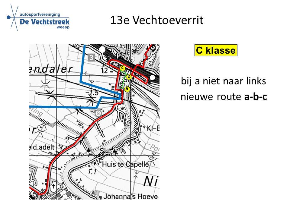 13e Vechtoeverrit C klasse a bij a niet naar links c b nieuwe route a-b-c