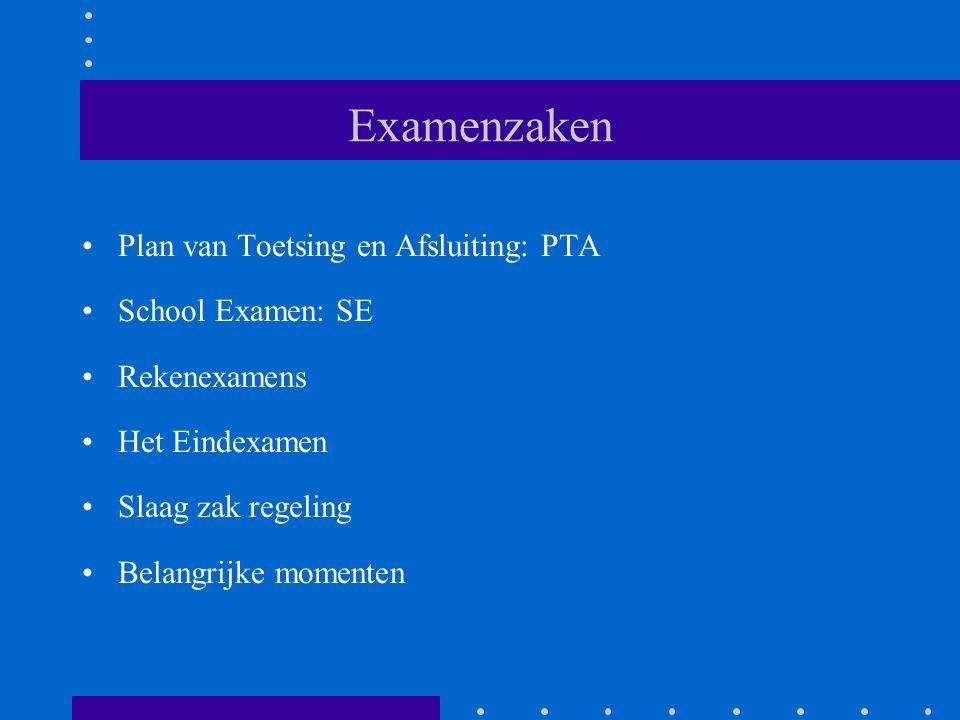 Examenzaken Plan van Toetsing en Afsluiting: PTA School Examen: SE Rekenexamens Het Eindexamen Slaag zak regeling Belangrijke momenten