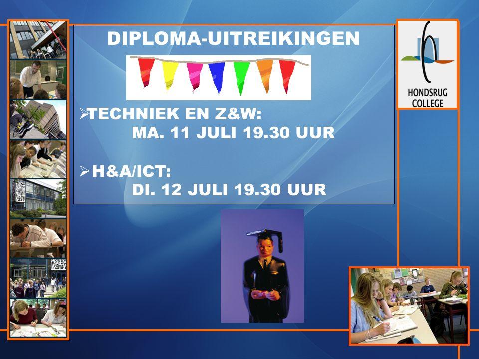 DIPLOMA-UITREIKINGEN  TECHNIEK EN Z&W: MA. 11 JULI 19.30 UUR  H&A/ICT: DI. 12 JULI 19.30 UUR
