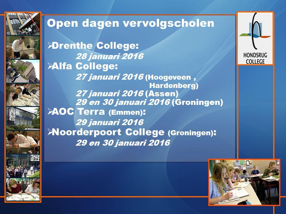 Open dagen vervolgscholen  Drenthe College: 28 januari 2016  Alfa College: 27 januari 2016 (Hoogeveen, Hardenberg) 27 januari 2016 (Assen) 29 en 30 januari 2016 (Groningen)  AOC Terra (Emmen) : 29 januari 2016  Noorderpoort College (Groningen) : 29 en 30 januari 2016