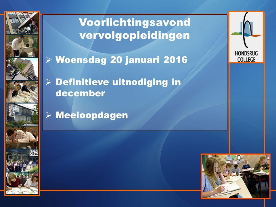 Voorlichtingsavond vervolgopleidingen  Woensdag 20 januari 2016  Definitieve uitnodiging in december  Meeloopdagen