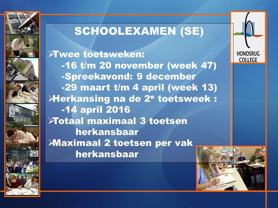 SCHOOLEXAMEN (SE)  Twee toetsweken: -16 t/m 20 november (week 47) -Spreekavond: 9 december -29 maart t/m 4 april (week 13)  Herkansing na de 2 e toe