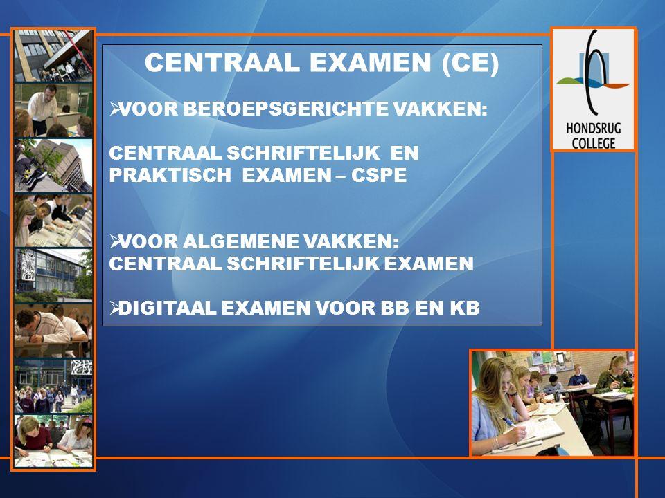 CENTRAAL EXAMEN(CE)  EXAMENTRAINING (verplicht): BB/KB van 9 t/m 13 mei 2016  ALLE EXAMENS OP SCHOOL  CSPE : vanaf 4 april 2016  CSE BB EN KB: 17 t/m 23 mei 2016 (Planning school)  UITSLAG: DONDERDAG 16 JUNI 2016