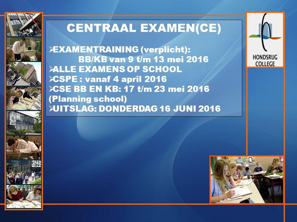CENTRAAL EXAMEN(CE)  EXAMENTRAINING (verplicht): BB/KB van 9 t/m 13 mei 2016  ALLE EXAMENS OP SCHOOL  CSPE : vanaf 4 april 2016  CSE BB EN KB: 17