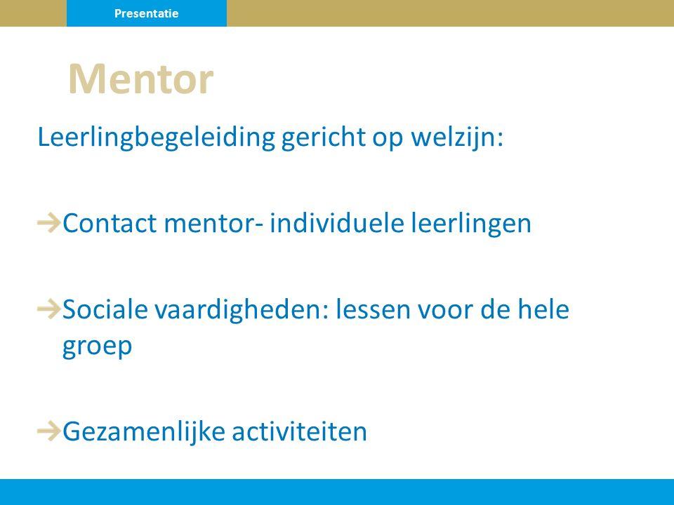 Leerlingbegeleiding gericht op welzijn: Contact mentor- individuele leerlingen Sociale vaardigheden: lessen voor de hele groep Gezamenlijke activiteiten Mentor Presentatie