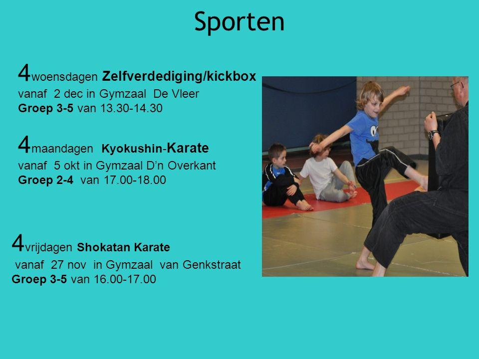 Sporten 4 woensdagen Zelfverdediging/kickbox vanaf 2 dec in Gymzaal De Vleer Groep 3-5 van 13.30-14.30 4 maandagen Kyokushin- Karate vanaf 5 okt in Gy