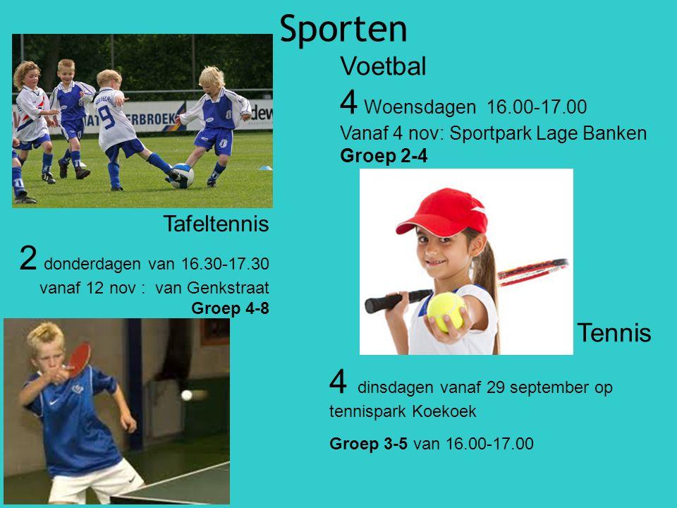 Sporten Tennis 4 dinsdagen vanaf 29 september op tennispark Koekoek Groep 3-5 van 16.00-17.00 Voetbal 4 Woensdagen 16.00-17.00 Vanaf 4 nov: Sportpark