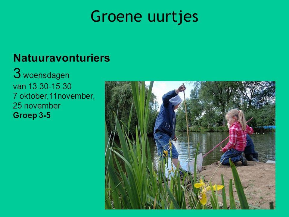 Groene uurtjes Natuuravonturiers 3 woensdagen van 13.30-15.30 7 oktober,11november, 25 november Groep 3-5