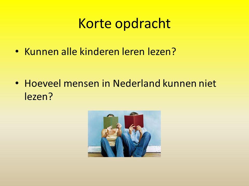 Korte opdracht Kunnen alle kinderen leren lezen? Hoeveel mensen in Nederland kunnen niet lezen?