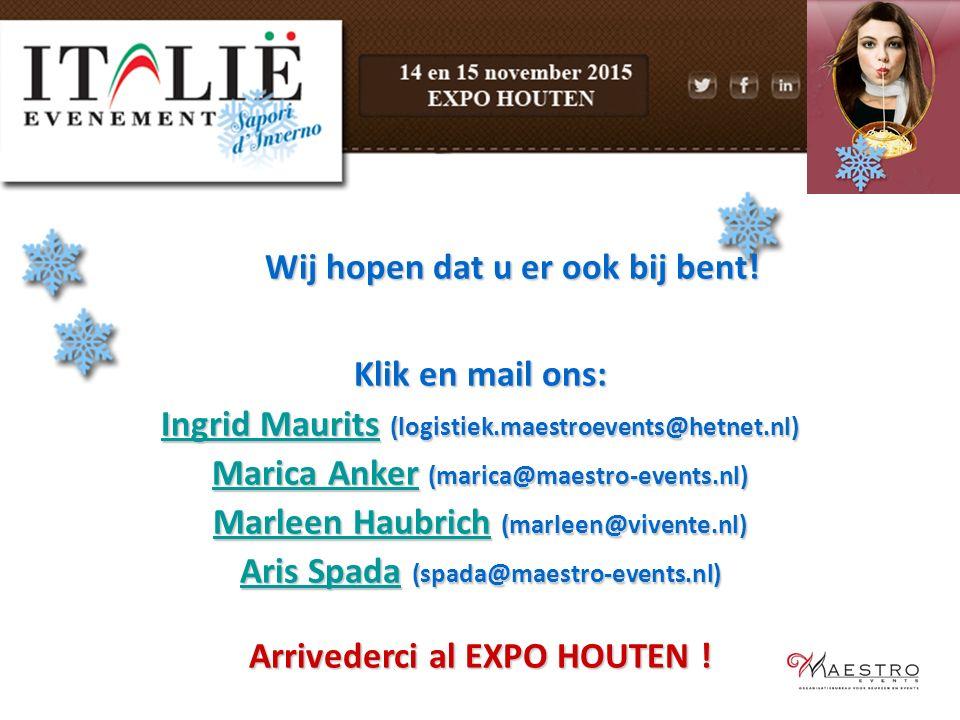 Wij hopen dat u er ook bij bent! Klik en mail ons: Ingrid MauritsIngrid Maurits (logistiek.maestroevents@hetnet.nl) Ingrid Maurits Marica AnkerMarica