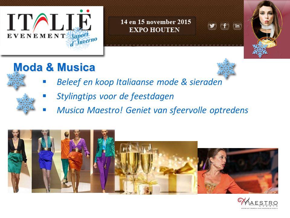 Moda & Musica  Beleef en koop Italiaanse mode & sieraden  Stylingtips voor de feestdagen  Musica Maestro! Geniet van sfeervolle optredens