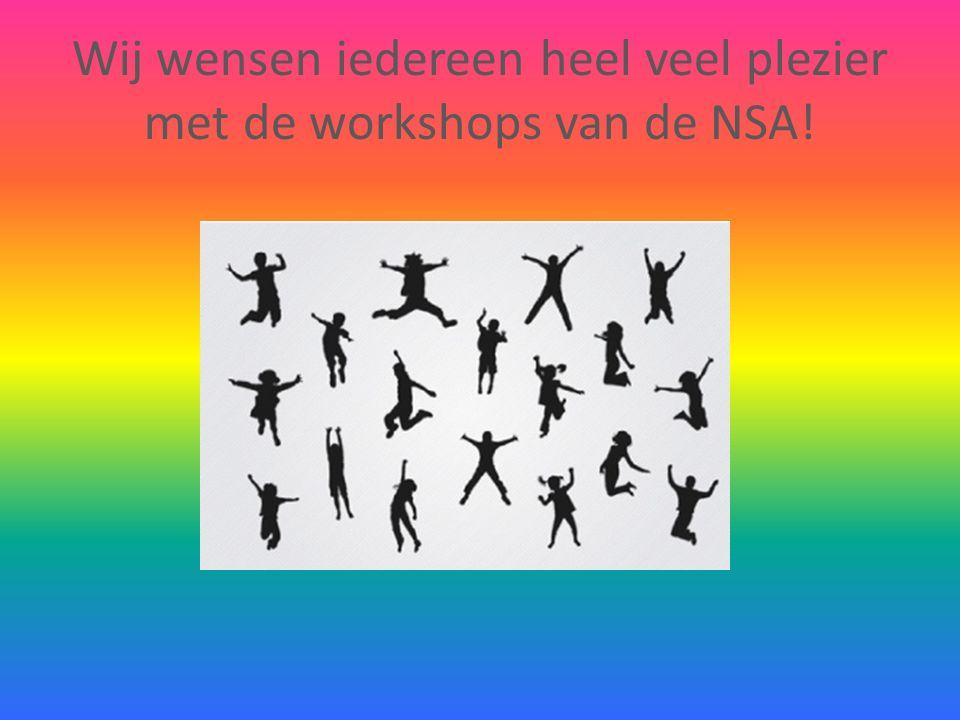 Wij wensen iedereen heel veel plezier met de workshops van de NSA!