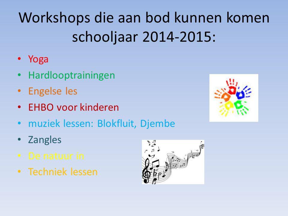 Workshops die aan bod kunnen komen schooljaar 2014-2015: Yoga Hardlooptrainingen Engelse les EHBO voor kinderen muziek lessen: Blokfluit, Djembe Zangles De natuur in Techniek lessen