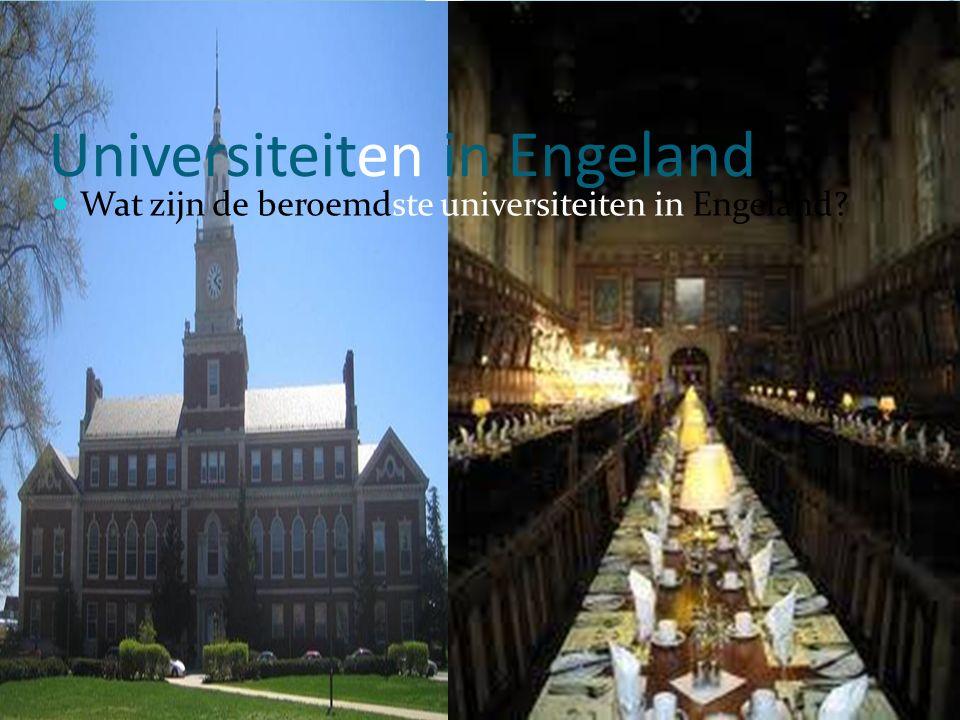 Universiteiten in Engeland Wat zijn de beroemdste universiteiten in Engeland