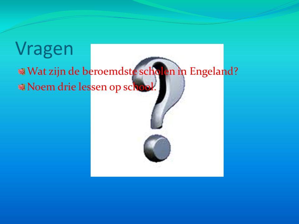 Vragen Wat zijn de beroemdste scholen in Engeland Noem drie lessen op school.