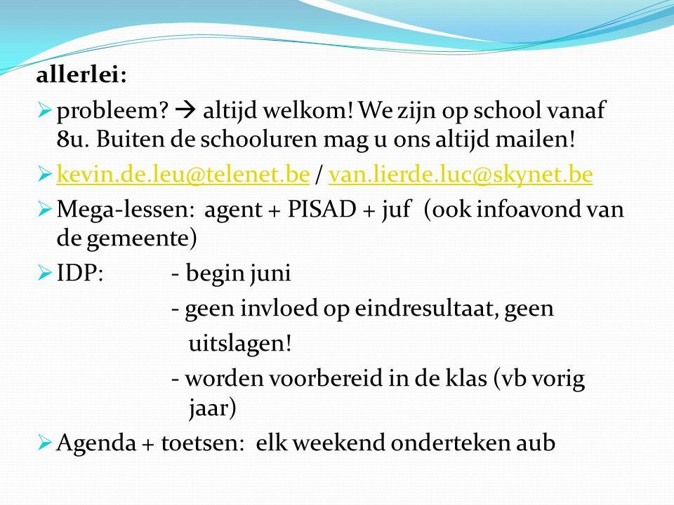 allerlei:  probleem?  altijd welkom! We zijn op school vanaf 8u. Buiten de schooluren mag u ons altijd mailen!  kevin.de.leu@telenet.be / van.lierd