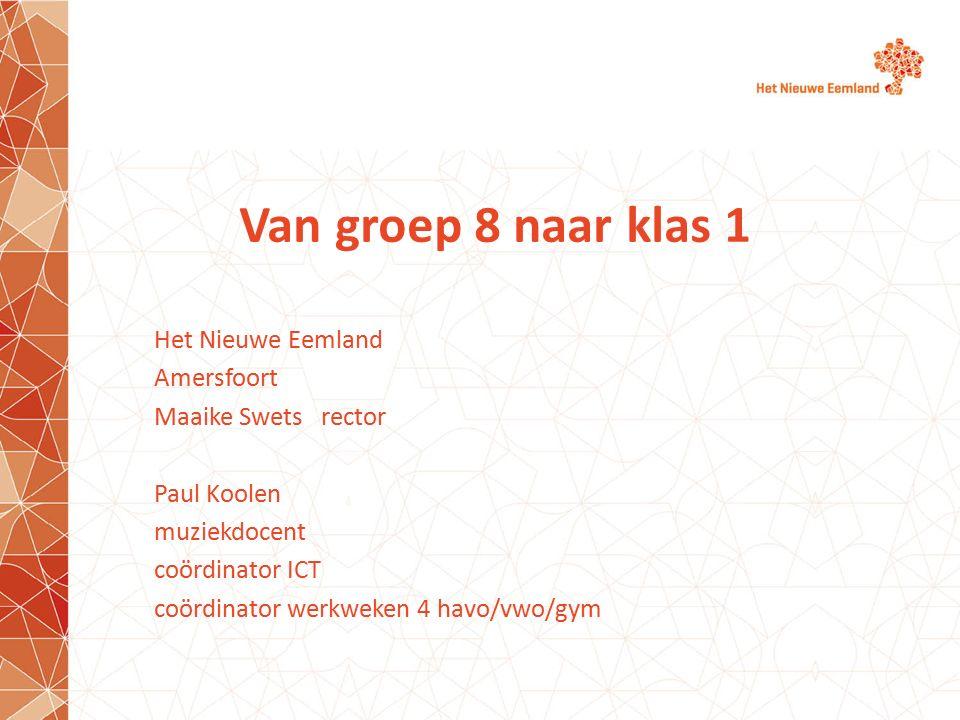 Van groep 8 naar klas 1 Het Nieuwe Eemland Amersfoort Maaike Swets rector Paul Koolen muziekdocent coördinator ICT coördinator werkweken 4 havo/vwo/gy