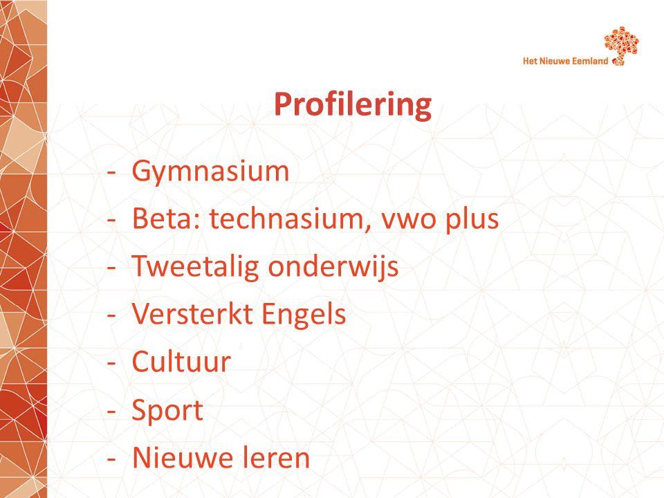 Profilering -Gymnasium -Beta: technasium, vwo plus -Tweetalig onderwijs -Versterkt Engels -Cultuur -Sport -Nieuwe leren