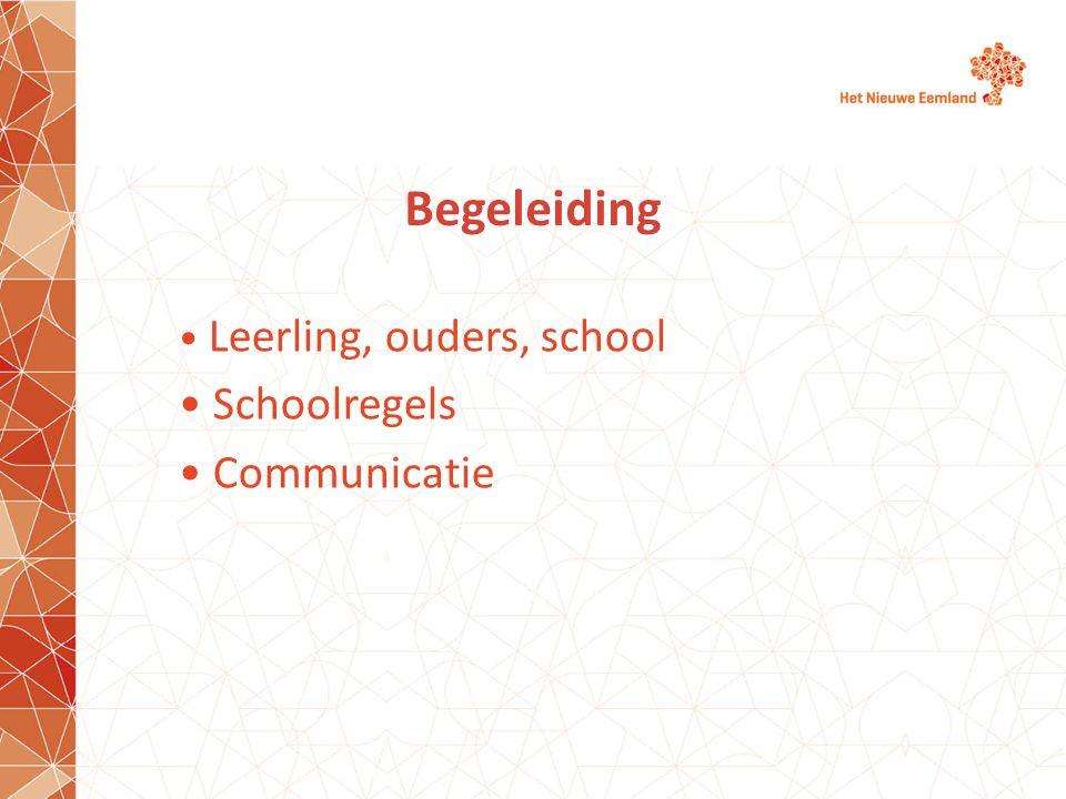 Begeleiding Leerling, ouders, school Schoolregels Communicatie