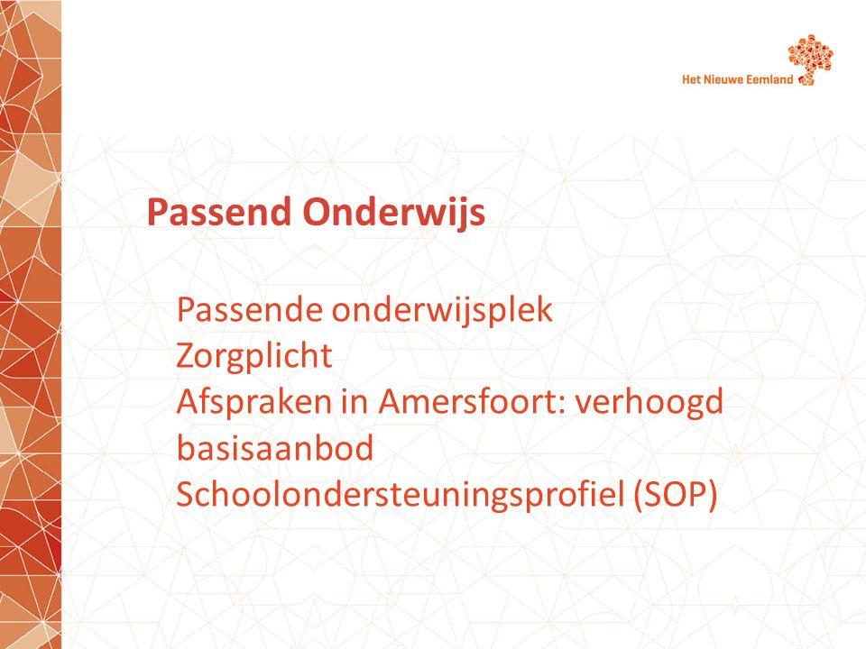 Passend Onderwijs Passende onderwijsplek Zorgplicht Afspraken in Amersfoort: verhoogd basisaanbod Schoolondersteuningsprofiel (SOP)