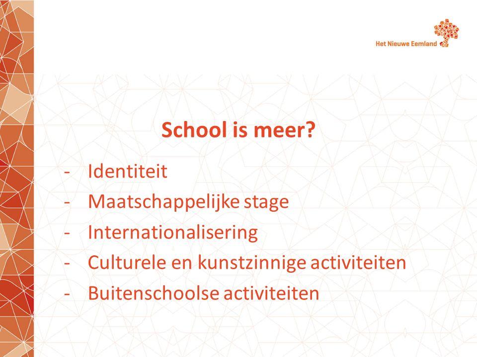 School is meer? -Identiteit -Maatschappelijke stage -Internationalisering -Culturele en kunstzinnige activiteiten -Buitenschoolse activiteiten