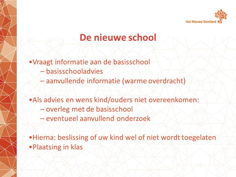 De nieuwe school Vraagt informatie aan de basisschool – basisschooladvies – aanvullende informatie (warme overdracht) Als advies en wens kind/ouders n