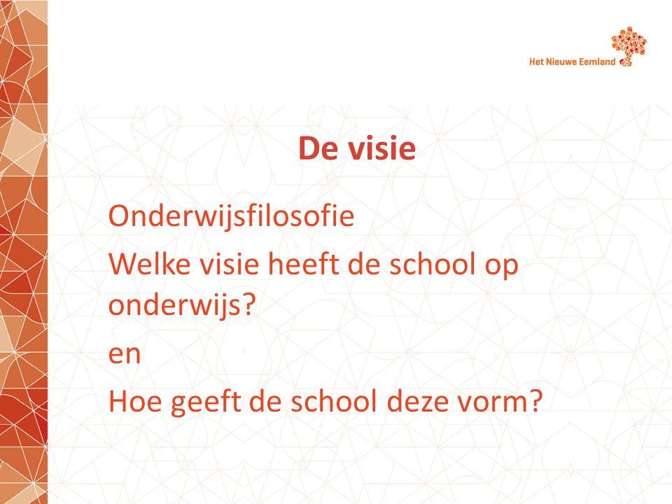 De visie Onderwijsfilosofie Welke visie heeft de school op onderwijs? en Hoe geeft de school deze vorm?