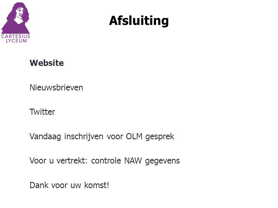 Afsluiting Website Nieuwsbrieven Twitter Vandaag inschrijven voor OLM gesprek Voor u vertrekt: controle NAW gegevens Dank voor uw komst!