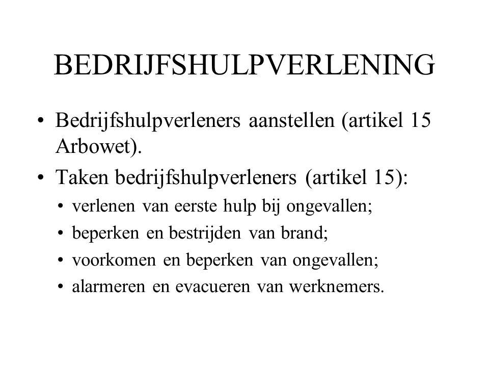 BEDRIJFSHULPVERLENING Bedrijfshulpverleners aanstellen (artikel 15 Arbowet). Taken bedrijfshulpverleners (artikel 15): verlenen van eerste hulp bij on