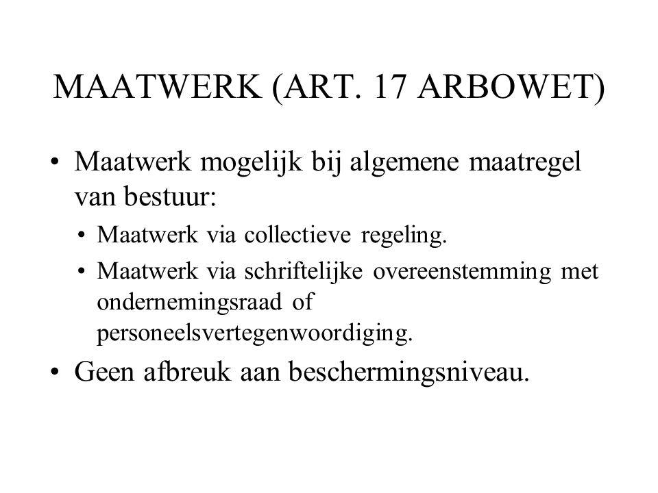 MAATWERK (ART. 17 ARBOWET) Maatwerk mogelijk bij algemene maatregel van bestuur: Maatwerk via collectieve regeling. Maatwerk via schriftelijke overeen