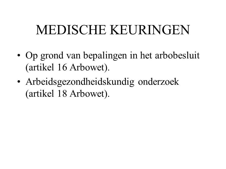 MEDISCHE KEURINGEN Op grond van bepalingen in het arbobesluit (artikel 16 Arbowet). Arbeidsgezondheidskundig onderzoek (artikel 18 Arbowet).