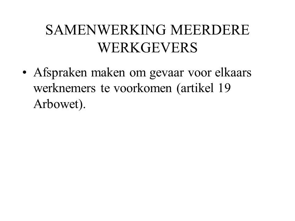 SAMENWERKING MEERDERE WERKGEVERS Afspraken maken om gevaar voor elkaars werknemers te voorkomen (artikel 19 Arbowet).