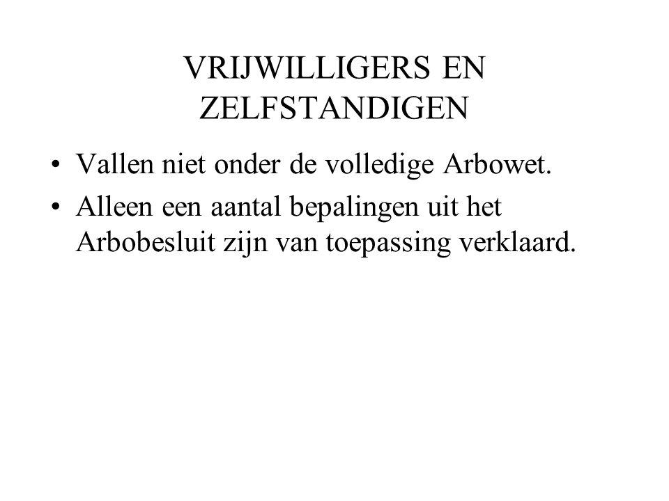 VRIJWILLIGERS EN ZELFSTANDIGEN Vallen niet onder de volledige Arbowet. Alleen een aantal bepalingen uit het Arbobesluit zijn van toepassing verklaard.