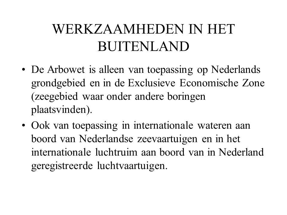 WERKZAAMHEDEN IN HET BUITENLAND De Arbowet is alleen van toepassing op Nederlands grondgebied en in de Exclusieve Economische Zone (zeegebied waar ond