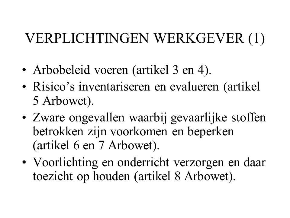 VERPLICHTINGEN WERKGEVER (1) Arbobeleid voeren (artikel 3 en 4). Risico's inventariseren en evalueren (artikel 5 Arbowet). Zware ongevallen waarbij ge