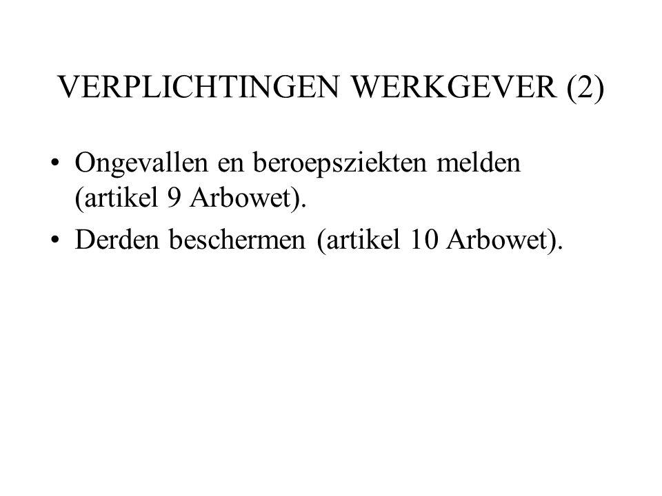 VERPLICHTINGEN WERKGEVER (2) Ongevallen en beroepsziekten melden (artikel 9 Arbowet). Derden beschermen (artikel 10 Arbowet).