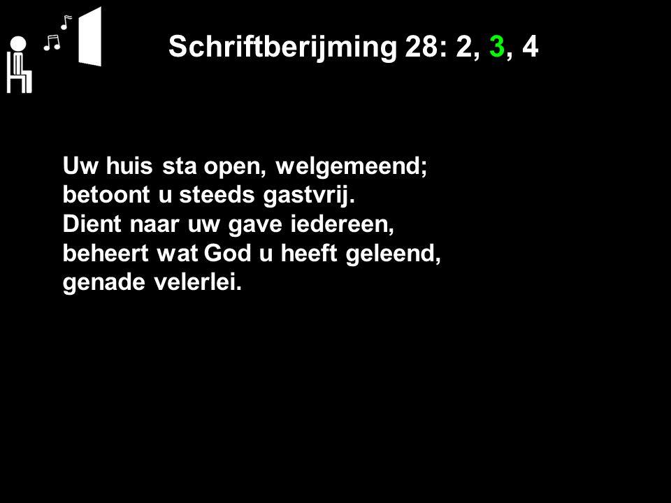 Schriftberijming 28: 2, 3, 4 Uw huis sta open, welgemeend; betoont u steeds gastvrij.