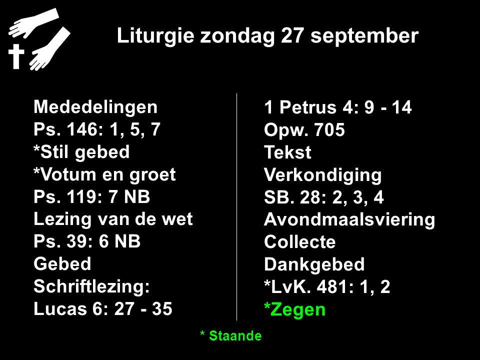 Liturgie zondag 27 september Mededelingen Ps. 146: 1, 5, 7 *Stil gebed *Votum en groet Ps. 119: 7 NB Lezing van de wet Ps. 39: 6 NB Gebed Schriftlezin