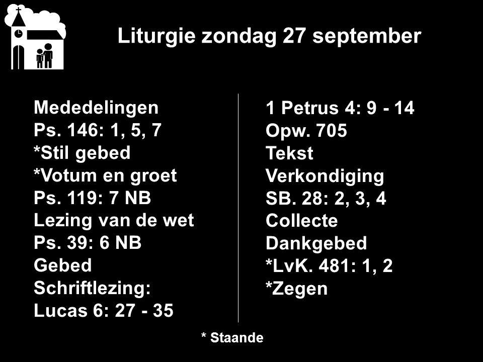 Liturgie zondag 27 september Mededelingen Ps.146: 1, 5, 7 *Stil gebed *Votum en groet Ps.