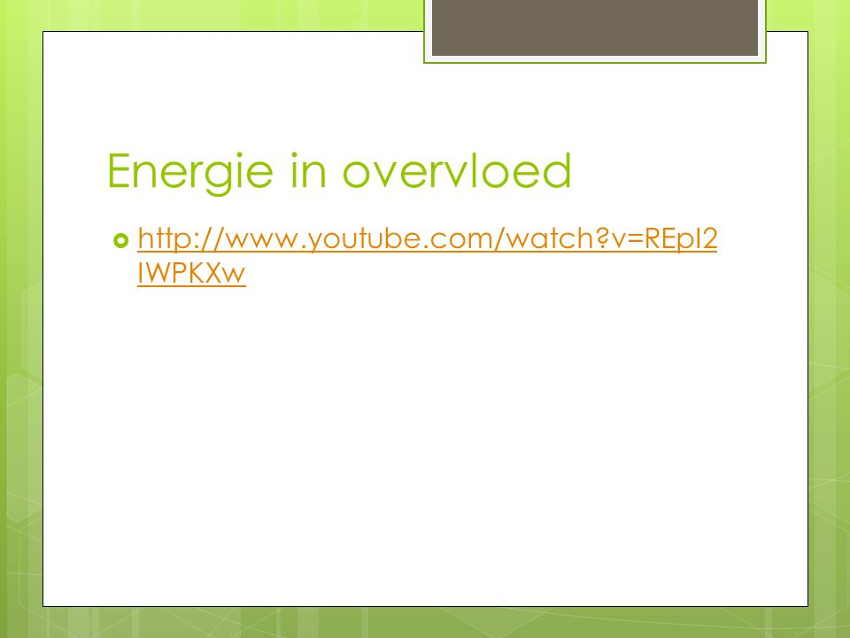 Energie in overvloed  http://www.youtube.com/watch v=REpI2 IWPKXw http://www.youtube.com/watch v=REpI2 IWPKXw