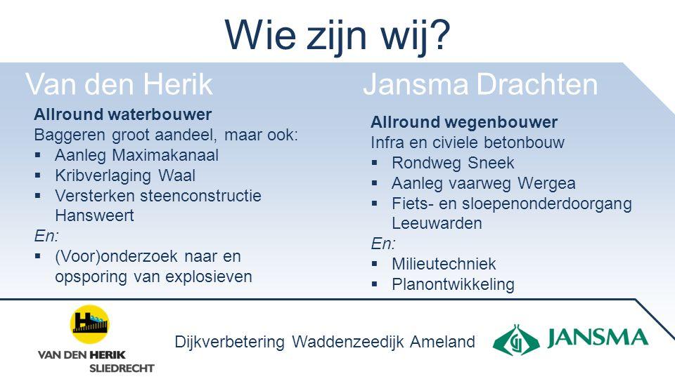 Wie zijn wij? Van den Herik Jansma Drachten Allround waterbouwer Baggeren groot aandeel, maar ook:  Aanleg Maximakanaal  Kribverlaging Waal  Verste
