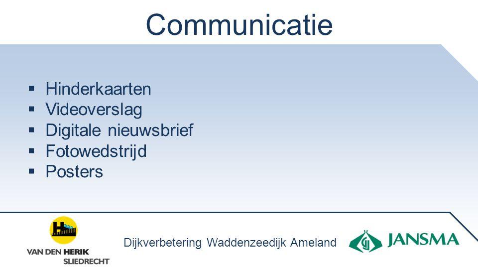 Communicatie  Hinderkaarten  Videoverslag  Digitale nieuwsbrief  Fotowedstrijd  Posters Dijkverbetering Waddenzeedijk Ameland