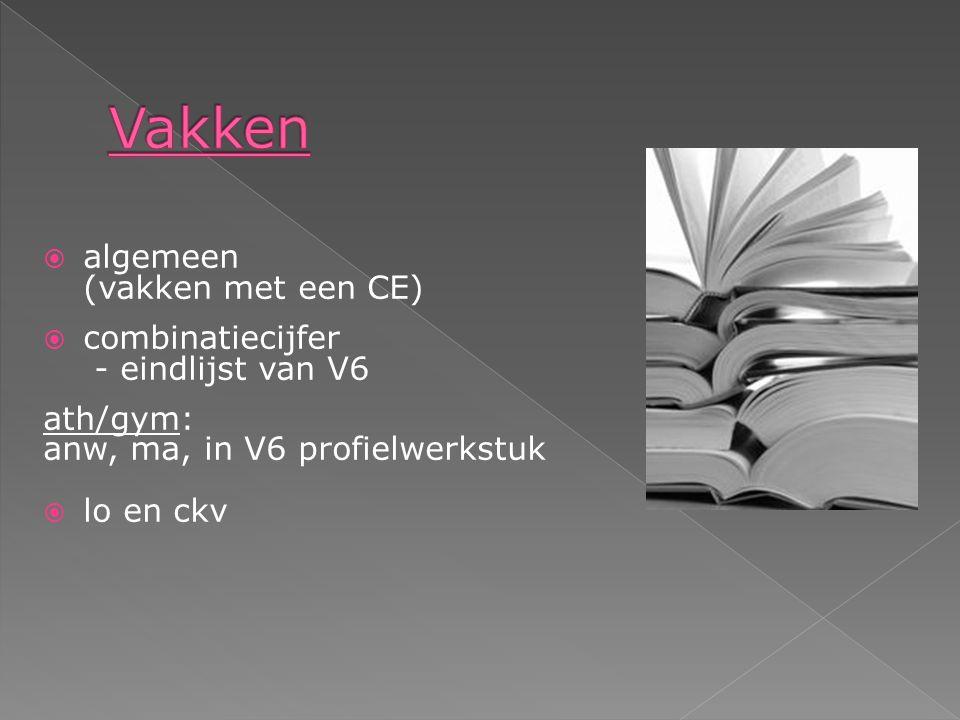  algemeen (vakken met een CE)  combinatiecijfer - eindlijst van V6 ath/gym: anw, ma, in V6 profielwerkstuk  lo en ckv