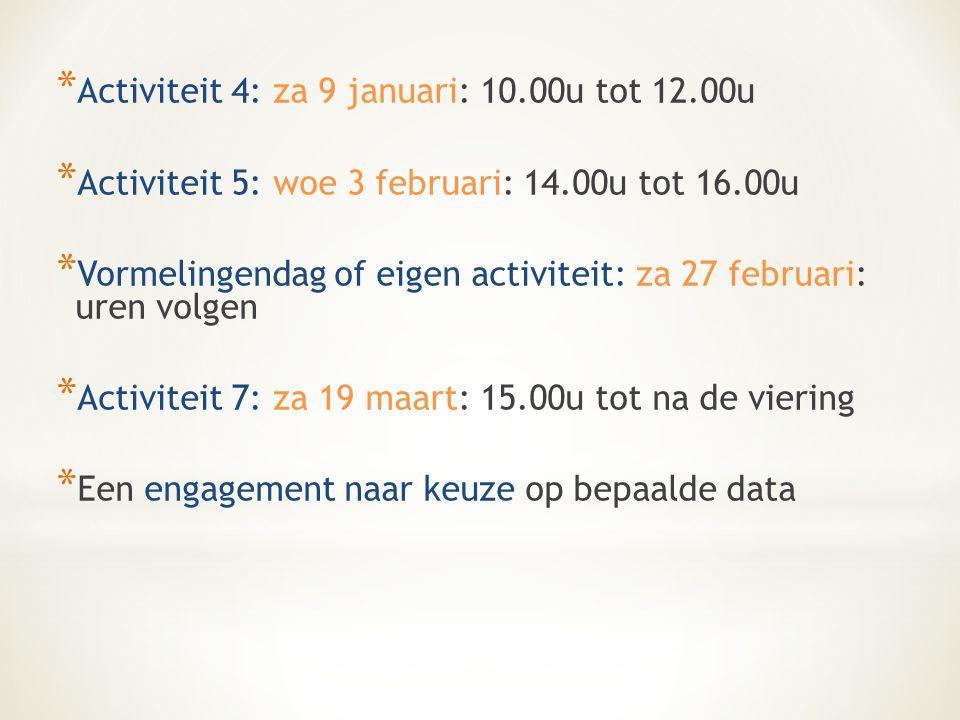 * Activiteit 4: za 9 januari: 10.00u tot 12.00u * Activiteit 5: woe 3 februari: 14.00u tot 16.00u * Vormelingendag of eigen activiteit: za 27 februari: uren volgen * Activiteit 7: za 19 maart: 15.00u tot na de viering * Een engagement naar keuze op bepaalde data