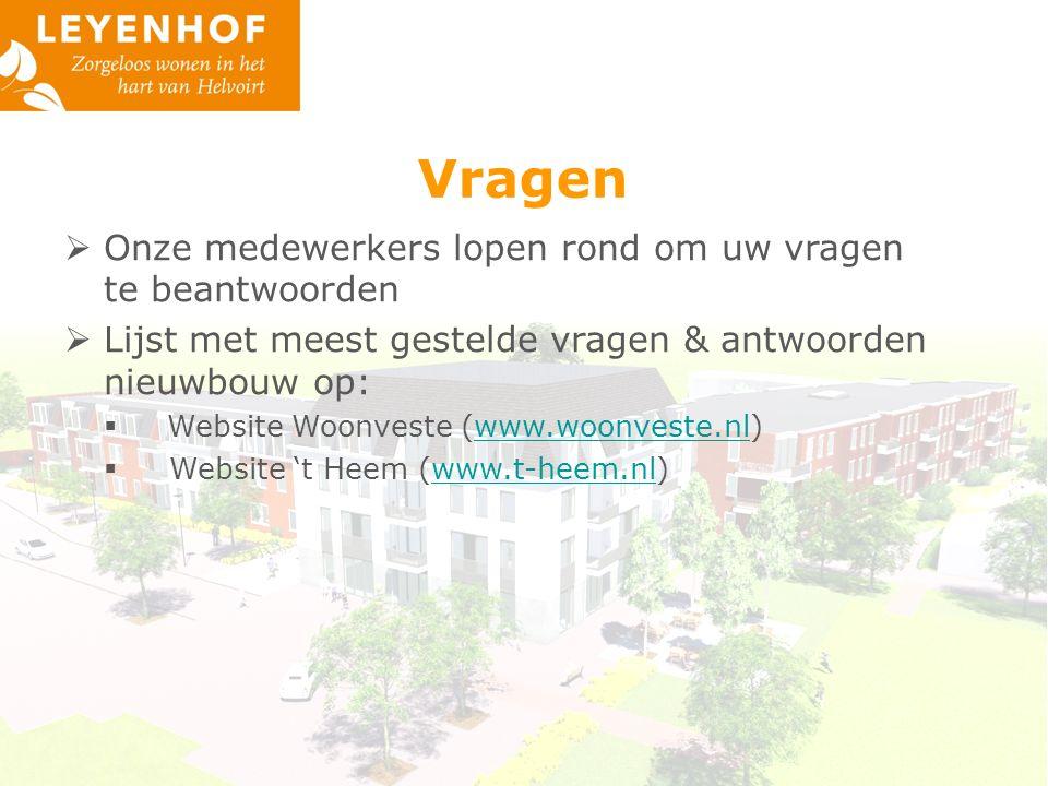 Vragen  Onze medewerkers lopen rond om uw vragen te beantwoorden  Lijst met meest gestelde vragen & antwoorden nieuwbouw op:  Website Woonveste (www.woonveste.nl)www.woonveste.nl  Website 't Heem (www.t-heem.nl)www.t-heem.nl
