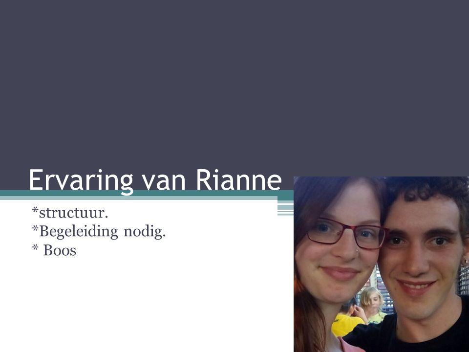 Ervaring van Rianne *structuur. *Begeleiding nodig. * Boos