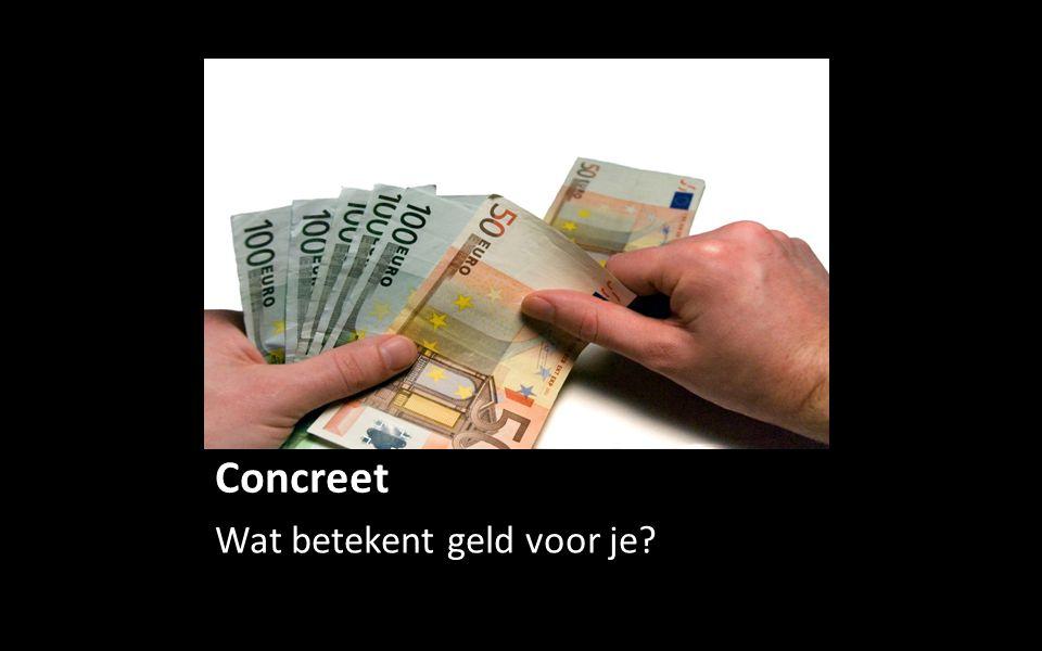 Concreet Wat betekent geld voor je?