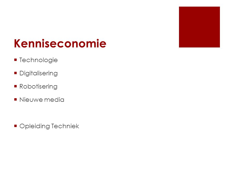 Kenniseconomie  Technologie  Digitalisering  Robotisering  Nieuwe media  Opleiding Techniek