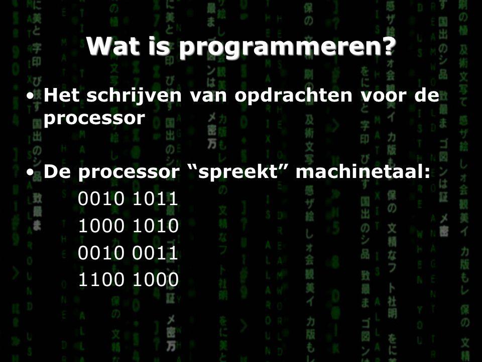 """Wat is programmeren? Het schrijven van opdrachten voor de processor De processor """"spreekt"""" machinetaal: 0010 1011 1000 1010 0010 0011 1100 1000"""